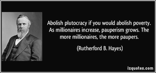 quote-abolish-plutocracy-if-you-would-abolish-poverty-as-millionaires-increase-pauperism-grows-the-rutherford-b-hayes-235740